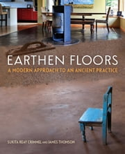 Earthen Floors - A Modern Approach to an Ancient Practice ebook by Sukita Reay Crimmel,James Thomson