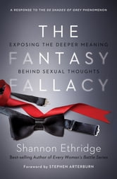 The Fantasy Fallacy - Exposing the Deeper Meaning Behind Sexual Thoughts ebook by Shannon Ethridge