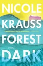 Forest Dark - A Novel ebook by Nicole Krauss