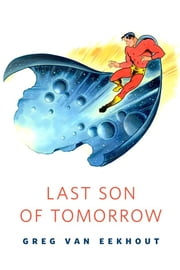 Last Son of Tomorrow - A Tor.Com Original ebook by Greg van Eekhout