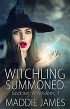 Witchling Summoned - Seeking Witchdom, #1 ebook by Maddie James