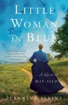 Little Woman in Blue - A Novel of May Alcott ebook by Jeannine Atkins