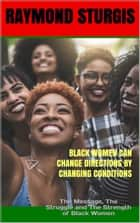 Black Women Can Change Directions by Changing Conditions ( REVISED EDITION ) - The Message,The Struggle and The Strength of Black Women ebook by Raymond Sturgis