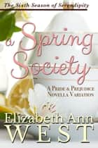 A Spring Society - A Pride and Prejudice Novella Variation ebook by Elizabeth Ann West