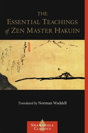 The Essential Teachings of Zen Master Hakuin ebook by Norman Waddell,Hakuin
