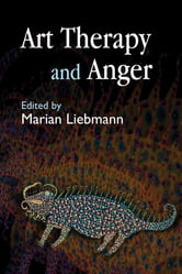Art Therapy and Anger ebook by Maggie Ambridge,Hilary Brosh,Annette Coulter,Terri Coyle,Sheila Knight,Susan Law,Sue Pittam,Leila Moules,Hannah Godfrey,Simon Hastilow,Camilla Hall,Susan Hogan,Elaine Holliday,Sally Weston,Kate Rothwell