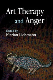Art Therapy and Anger ebook by Marian Liebmann,Maggie Ambridge,Hilary Brosh,Annette Coulter,Terri Coyle,Sheila Knight,Susan Law,Sue Pittam,Leila Moules,Hannah Godfrey,Simon Hastilow,Camilla Hall,Susan Hogan,Elaine Holliday,Sally Weston,Kate Rothwell