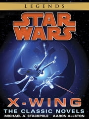 The X-Wing Series: Star Wars 9-Book Bundle - Rogue Squardon, Wedge's Gamble, The Kryptos Trap, The Bacta War, Wraith Squadron, Iron Fist, Solo Command, Isard's Revenge, Starfighters of Adumar ebook by Michael A. Stackpole,Aaron Allston
