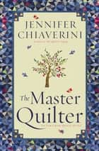 The Master Quilter ebook by Jennifer Chiaverini