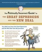 The Politically Incorrect Guide to the Great Depression and the New Deal ebook by Robert Murphy
