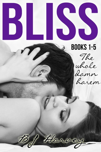 Bliss Series Boxed Set: The Whole Damn Harem - Bliss ebook by BJ Harvey