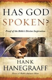 Has God Spoken? - Proof of the Bible?s Divine Inspiration ebook by Hank Hanegraaff