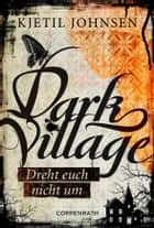 Dark Village - Band 2 - Dreht Euch nicht um ebook by Kjetil Johnsen, Anne Bubenzer, Dagmar Lendt