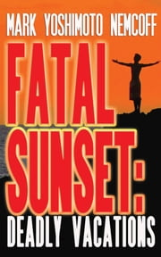 Fatal Sunset: Deadly Vacations ebook by Kobo.Web.Store.Products.Fields.ContributorFieldViewModel