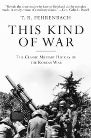 This Kind of War - The Classic Military History of the Korean War ebook by T. R. Fehrenbach