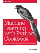 Machine Learning with Python Cookbook - Practical Solutions from Preprocessing to Deep Learning ebook by Chris Albon