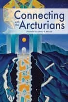 Connecting with the Arcturians ebook by David K. Miller