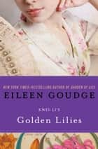 Golden Lilies ebook by Eileen Goudge, Kwei Li, Zhang Qing