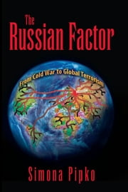 The Russsian Factor: From Cold War to Global Terrorism ebook by Simona Pipko