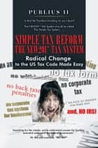 Simple Tax Reform - The NEW201* TAX System ebook by Publius II
