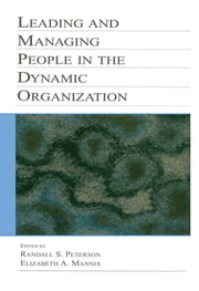 Leading and Managing People in the Dynamic Organization ebook by Randal D. Day,Randal D. Day,Randall S. Peterson,Elizabeth A. Mannix