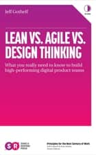 Lean vs Agile vs Design Thinking - What you really need to know to build high-performing digital product teams ebook by Jeff Gothelf