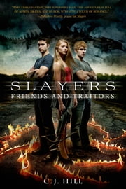 Slayers: Friends and Traitors ebook by C. J. Hill