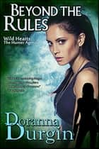 Beyond the Rules - Wild Hearts Collection, #3 ebook by Doranna Durgin