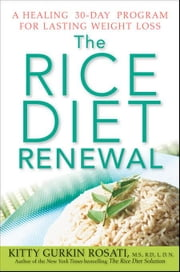 The Rice Diet Renewal: A Healing 30-Day Program for Lasting Weight Loss ebook by Rosati, Kitty Gurkin