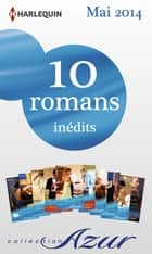 10 romans Azur inédits + 2 gratuits (nº3465 à 3474 - mai 2014) ebook by Collectif