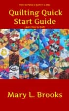 Quilting Quick Start Guide: How to Make a Quilt in a Day ebook by Mary L. Brooks