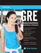 GRE Reading Comprehension: Detailed Solutions to 200 Questions ebook by Vibrant Publishers