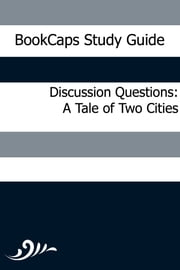 Discussion Questions: A Tale of Two Cities ebook by BookCaps