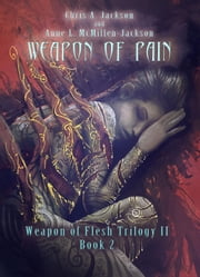 Weapon of Pain - Weapon of Flesh Series, #5 ebook by Chris A. Jackson,Anne L. McMillen-Jackson