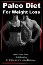 Paleo Diet For Weight Loss: Health Learning Series ebook by M Usman,John Davidson