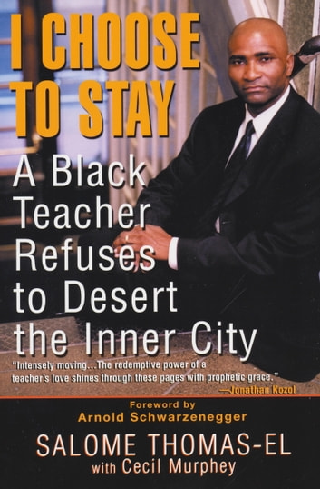 I Choose to Stay - A Black Teacher Refuses to Desert the Inner-City ebook by Salome Thomas-EL,Cecil Murphey