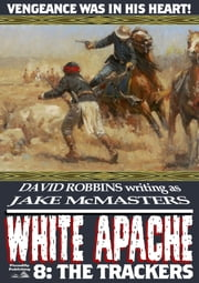 White Apache 8: The Trackers ebook by David Robbins