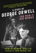 A Study of George Orwell - The Man and His Works ebook by