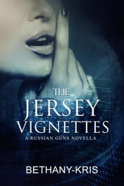The Jersey Vignettes: A Russian Guns Novella - The Russian Guns, #6 ebook by Bethany-Kris