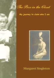 The Box In The Closet - My Journey To Claim Who I Am ebook by Margaret Singleton