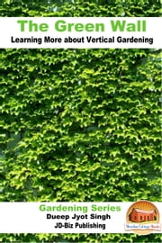 The Green Wall Learning More about Vertical Gardening ebook by Dueep Jyot Singh