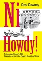 Ni Howdy! - An American Woman's (Mal)Adaptation to Life in the People's Republic of China ebook by Desi Downey