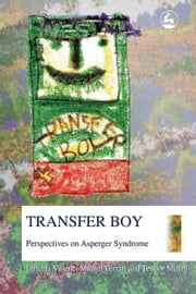 Transfer Boy: Perspectives on Asperger Syndrome ebook by Mihail, Teodor
