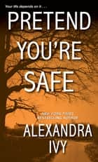 Pretend You're Safe ebooks by Alexandra Ivy