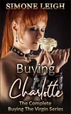Buying Charlotte: The Complete Buying the Virgin Series ebook by Simone Leigh