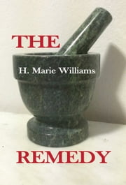 The Remedy - Revised, 2nd Edition ebook by H Marie Williams