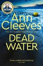 Dead Water: The Shetland Series 5 ebook by