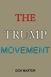 The Trump Movement ebook by Don Baxter