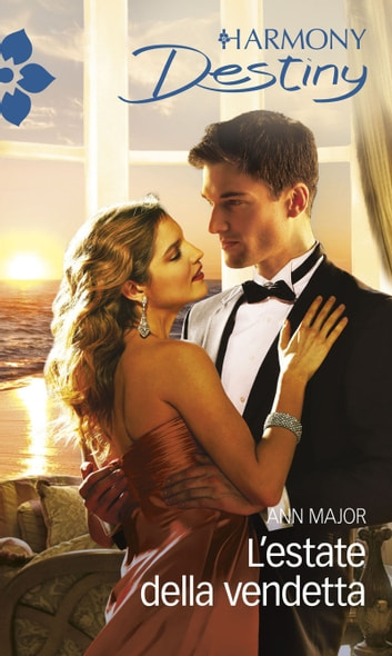 L'estate della vendetta - Harmony Destiny ebook by Ann Major