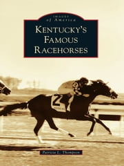 Kentucky's Famous Racehorses ebook by Patricia L. Thompson